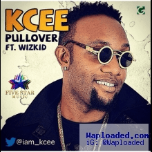 KCee - PullOver ft Wizkid